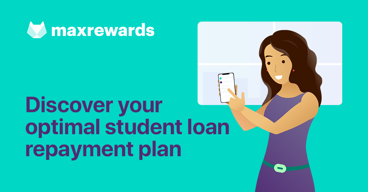 Discover your optimal student loan repayment plan | MaxRewards